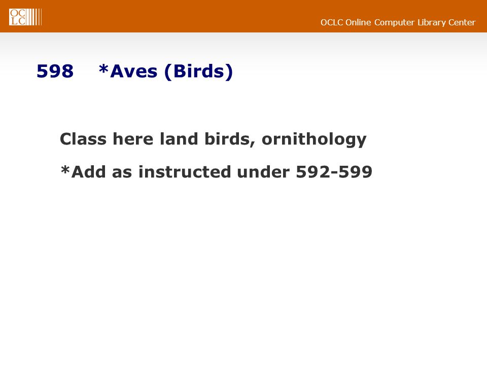 OCLC Online Computer Library Center 598 *Aves (Birds) Class here land birds, ornithology *Add as instructed under 592-599