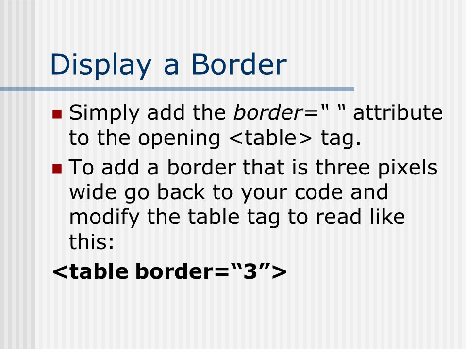 Display a Border Simply add the border= attribute to the opening tag.