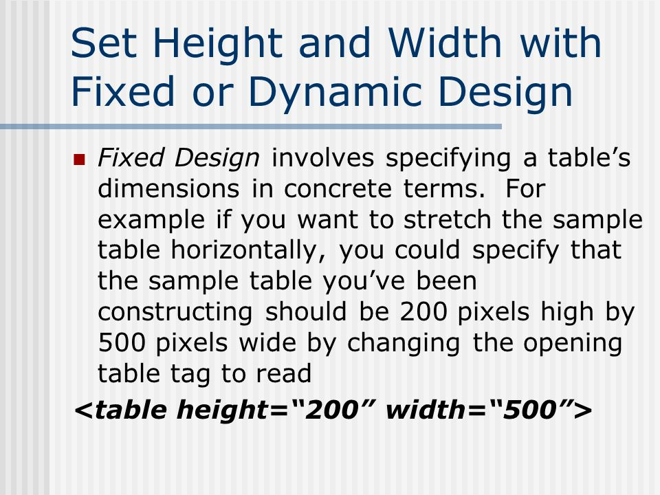 Set Height and Width with Fixed or Dynamic Design Fixed Design involves specifying a tables dimensions in concrete terms.