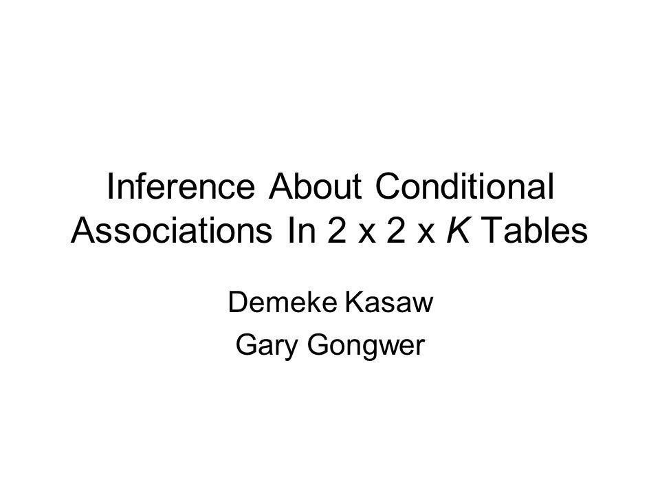 Inference About Conditional Associations In 2 x 2 x K Tables Demeke Kasaw Gary Gongwer