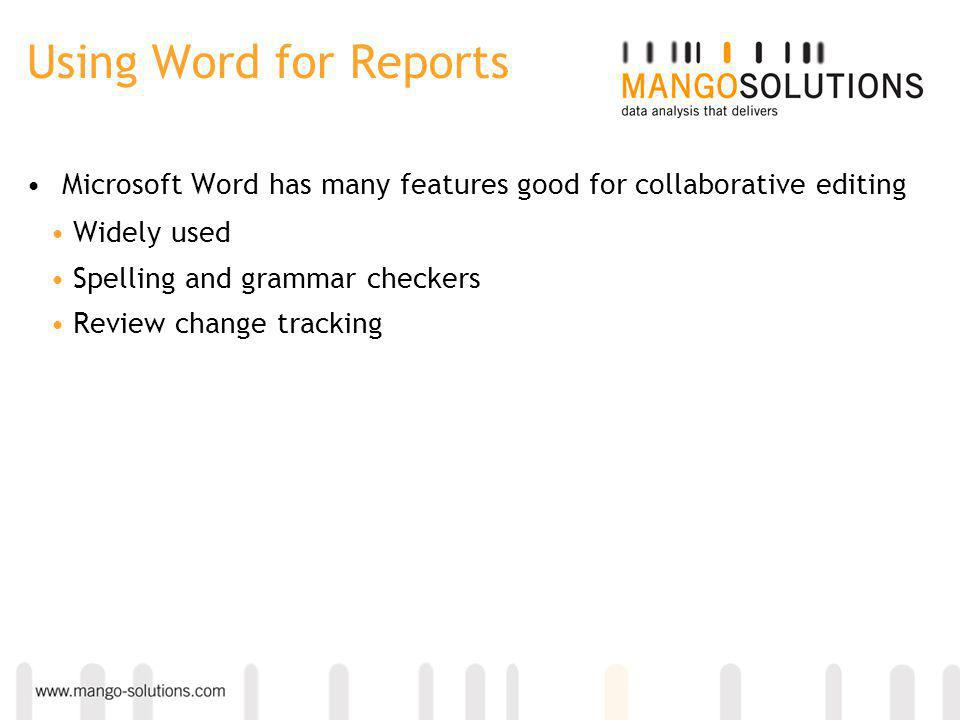 Using Word for Reports Microsoft Word has many features good for collaborative editing Widely used Spelling and grammar checkers Review change trackin