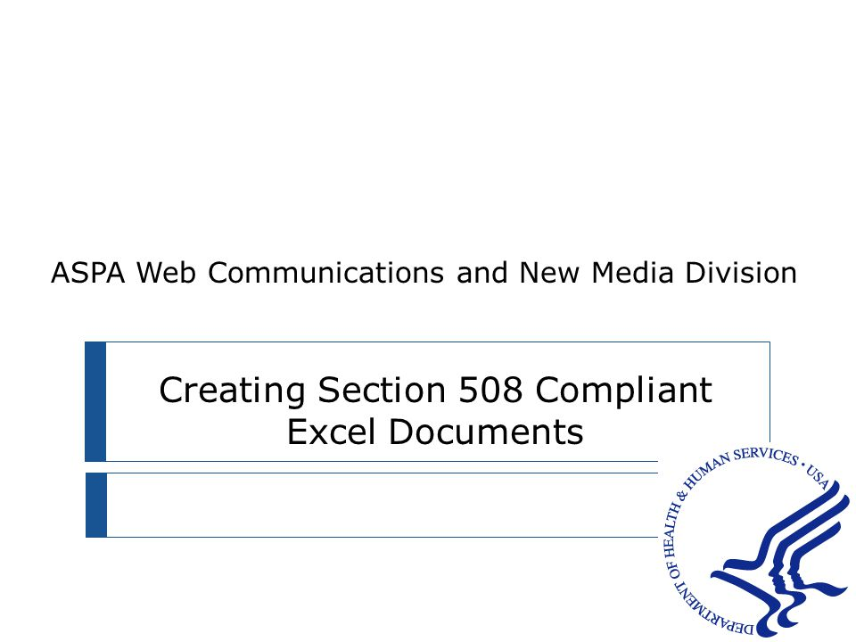 Creating Section 508 Compliant Excel Documents ASPA Web Communications and New Media Division