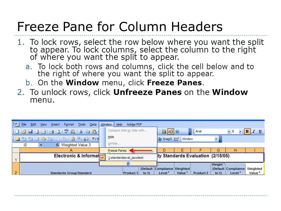 Freeze Pane for Column Headers 1.To lock rows, select the row below where you want the split to appear.