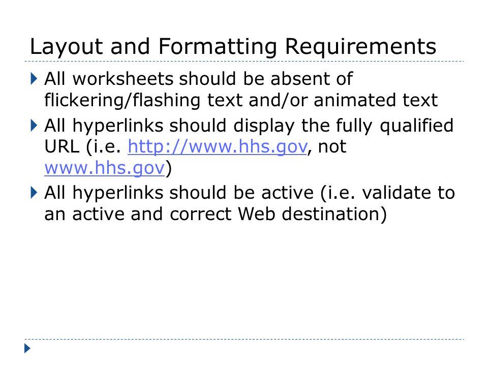 Layout and Formatting Requirements All worksheets should be absent of flickering/flashing text and/or animated text All hyperlinks should display the fully qualified URL (i.e.