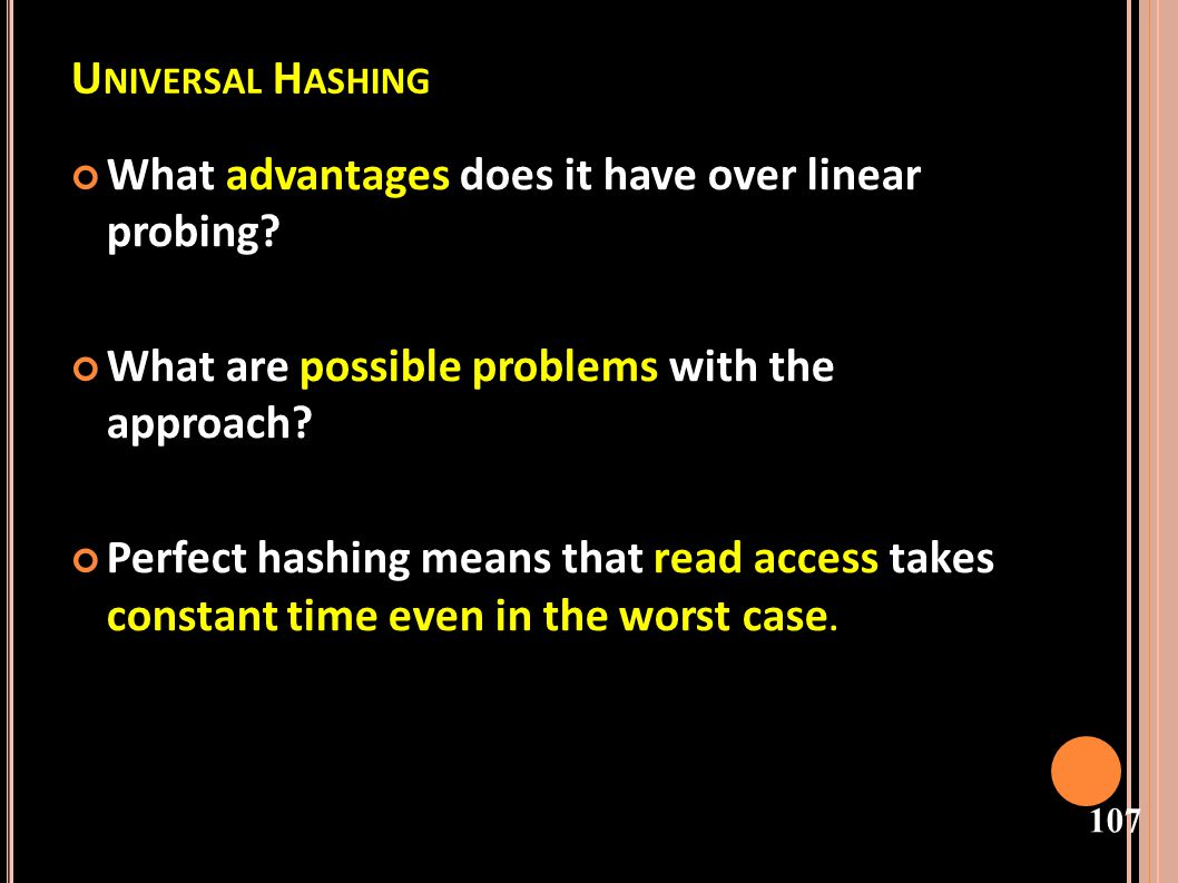 108 U NIVERSAL OR P ERFECT H ASHING For inserting, the time bounds are only true on average.