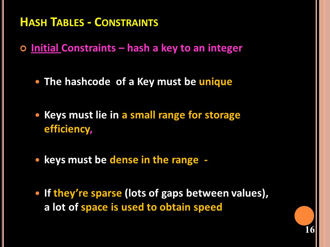17 H ASH T ABLES - Hashing Keys produces integers, therefore We need a hash function hash( key ) ® integer ie one that maps(hashes) a key to an integer Applying this function to the key produces a unique address