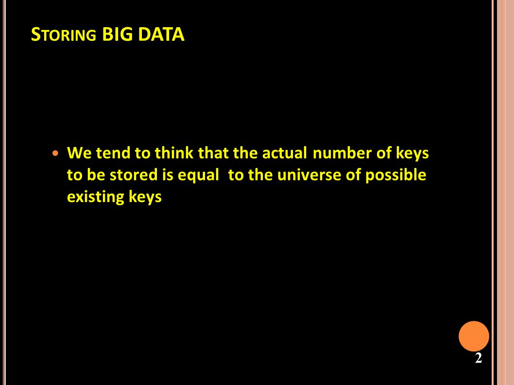 3 H ASH T ABLES Often the number of keys to be stored is smaller than the number in the universe of keys.
