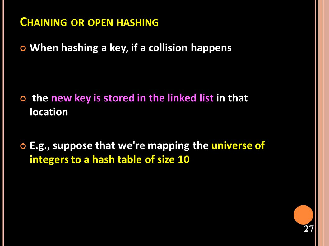 28 O PEN H ASH T ABLE KEYS BUCKETS ENTRIES John Smith and Sandra map to the same location – a linked list is started from John to Sandra