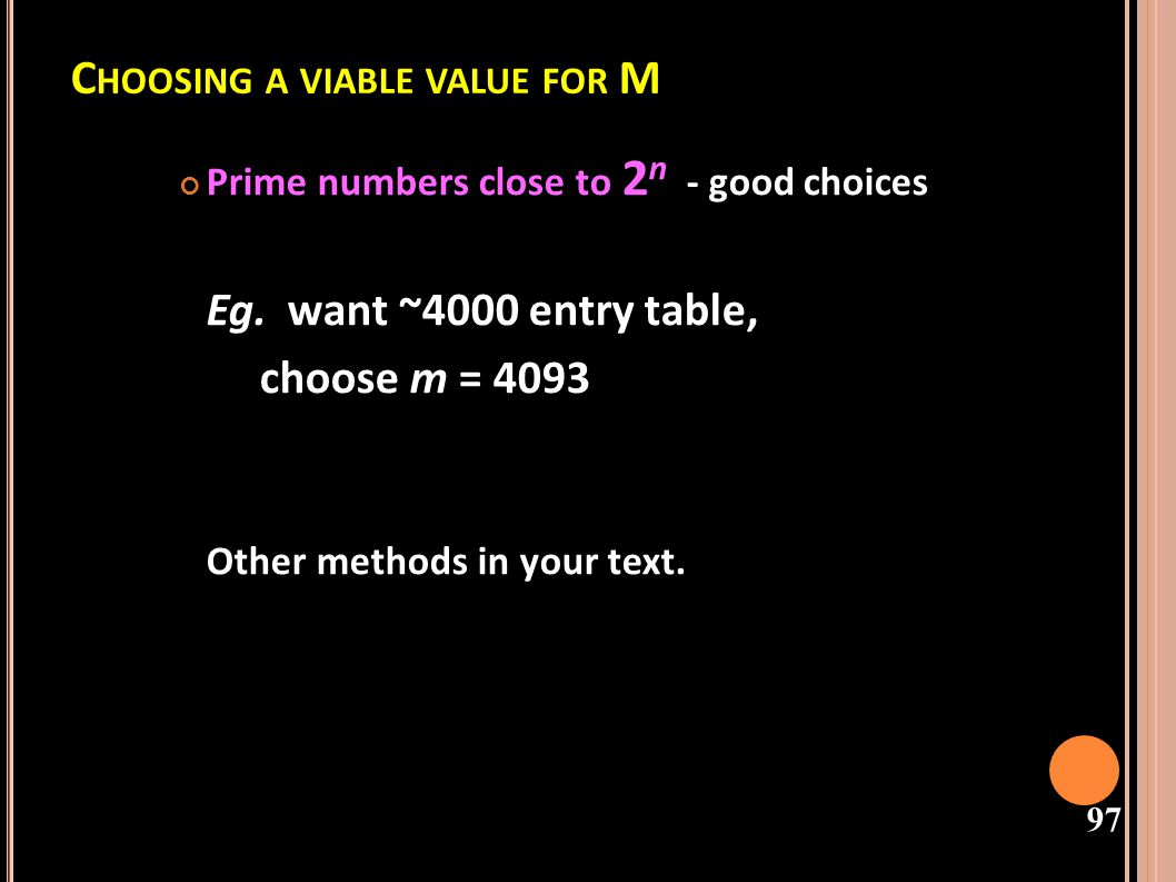 98 P ERFORMANCE A NALYSIS If n slots in a table of size m are occupied, the load factor is defined as: ( α is the load factor) when =1 means the table is full, and =0 means the table is empty.
