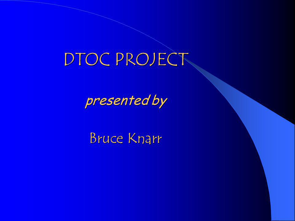 DTOC PROJECT presented by Bruce Knarr