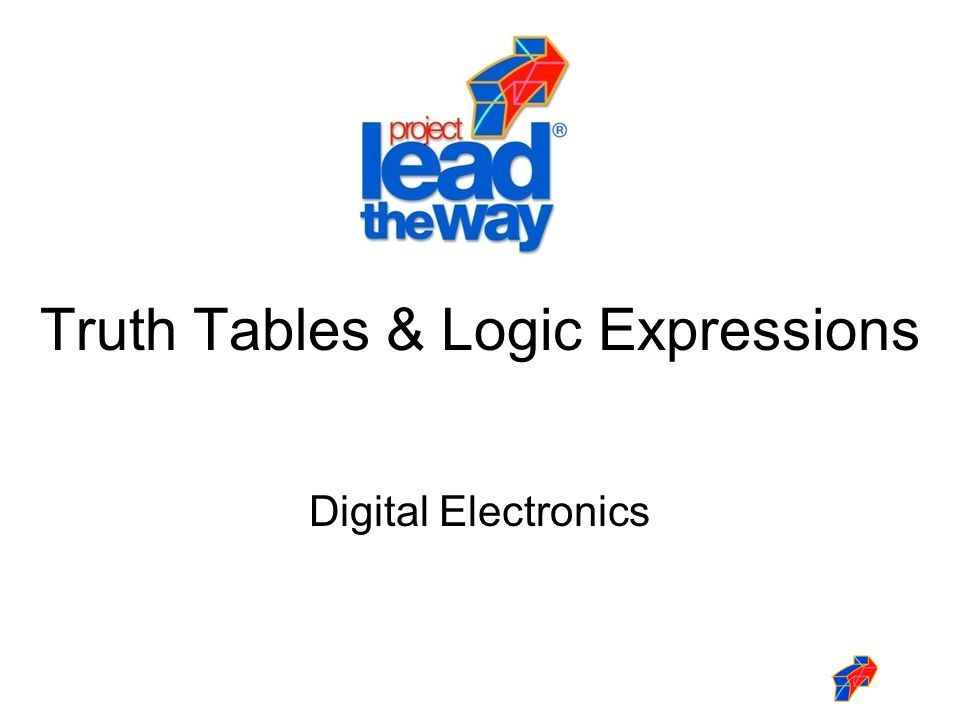 Truth Table & Logic Expressions This presentation will demonstrate how to… Properly construct a truth table.