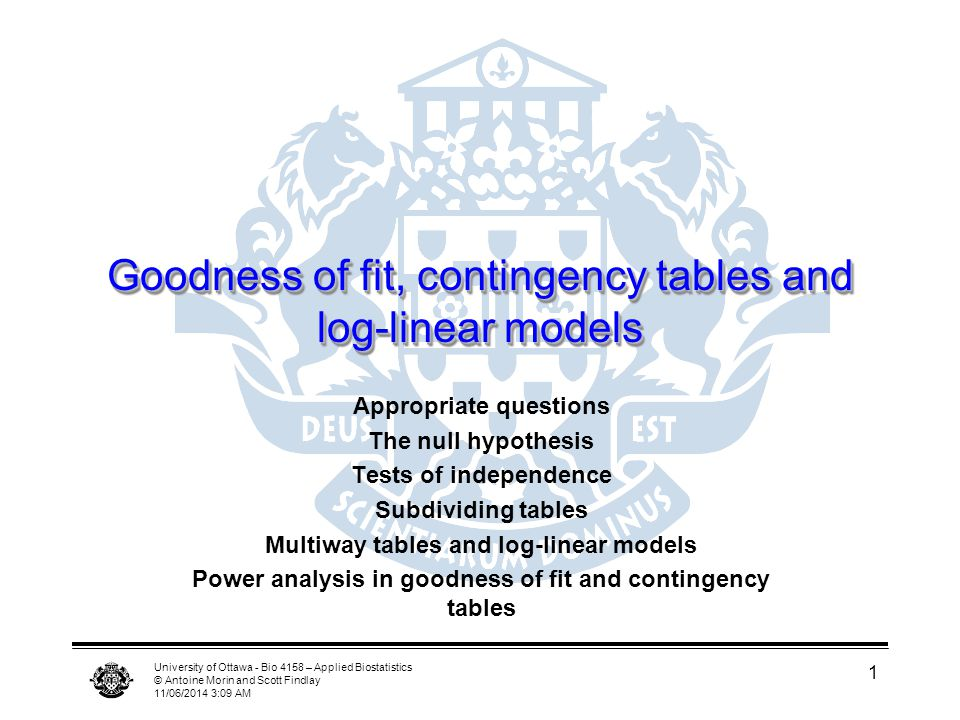 University of Ottawa - Bio 4158 – Applied Biostatistics © Antoine Morin and Scott Findlay 11/06/2014 3:11 AM 1 Goodness of fit, contingency tables and