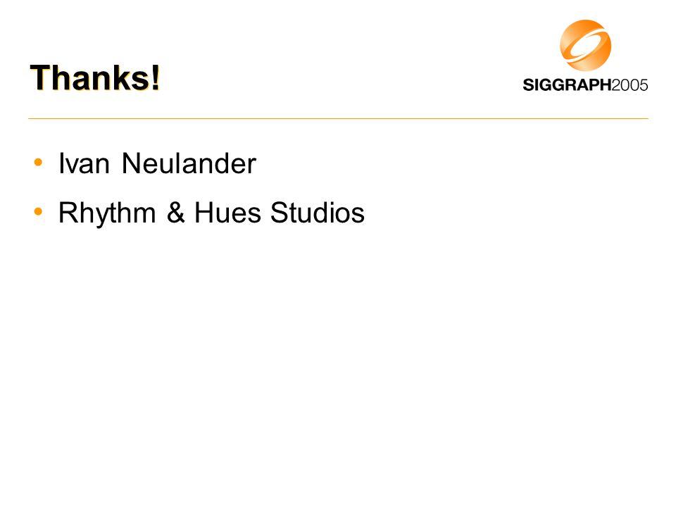 Thanks! Ivan Neulander Rhythm & Hues Studios