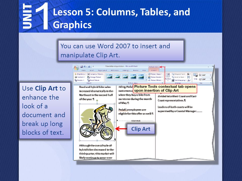 Use Clip Art to enhance the look of a document and break up long blocks of text. Lesson 5: Columns, Tables, and Graphics You can use Word 2007 to inse