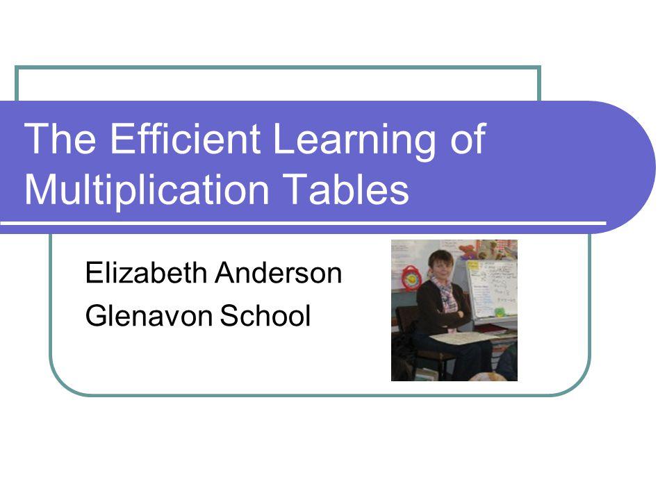The Efficient Learning of Multiplication Tables Elizabeth Anderson Glenavon School
