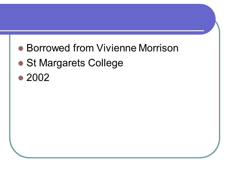 Borrowed from Vivienne Morrison St Margarets College 2002