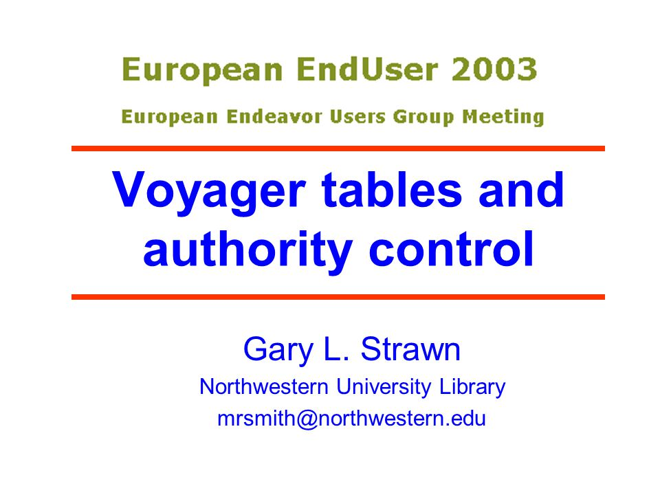 Voyager tables and authority control Gary L. Strawn Northwestern University Library mrsmith@northwestern.edu