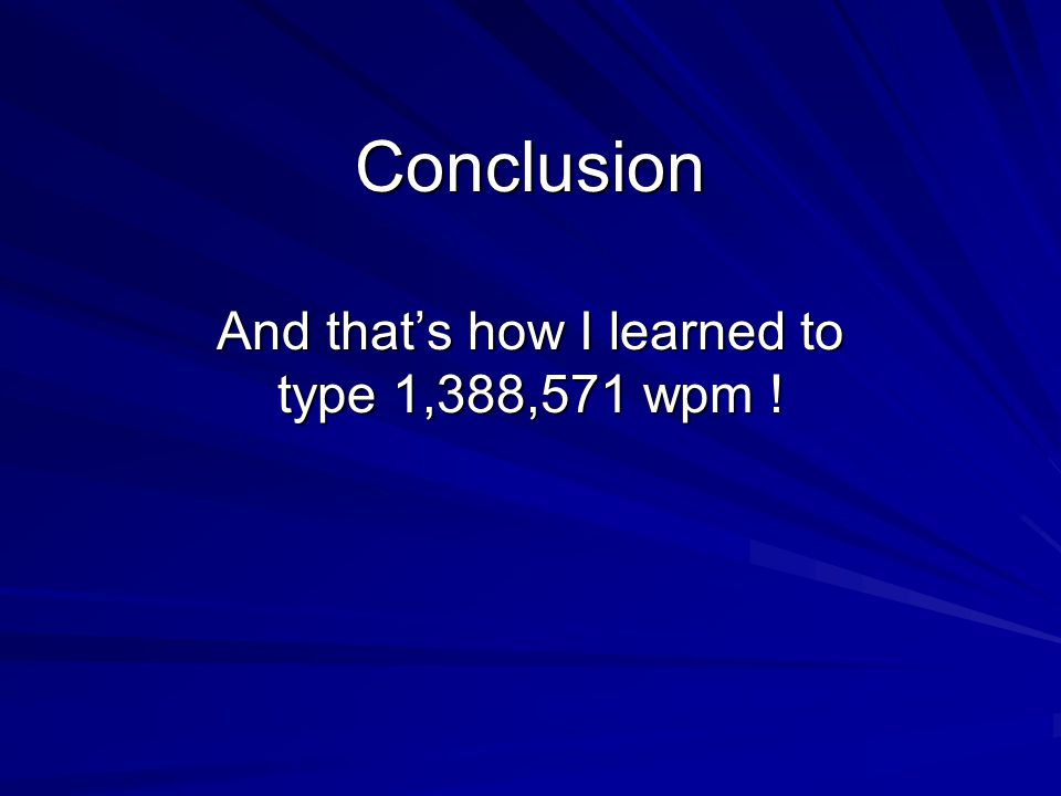 Conclusion And thats how I learned to type 1,388,571 wpm !