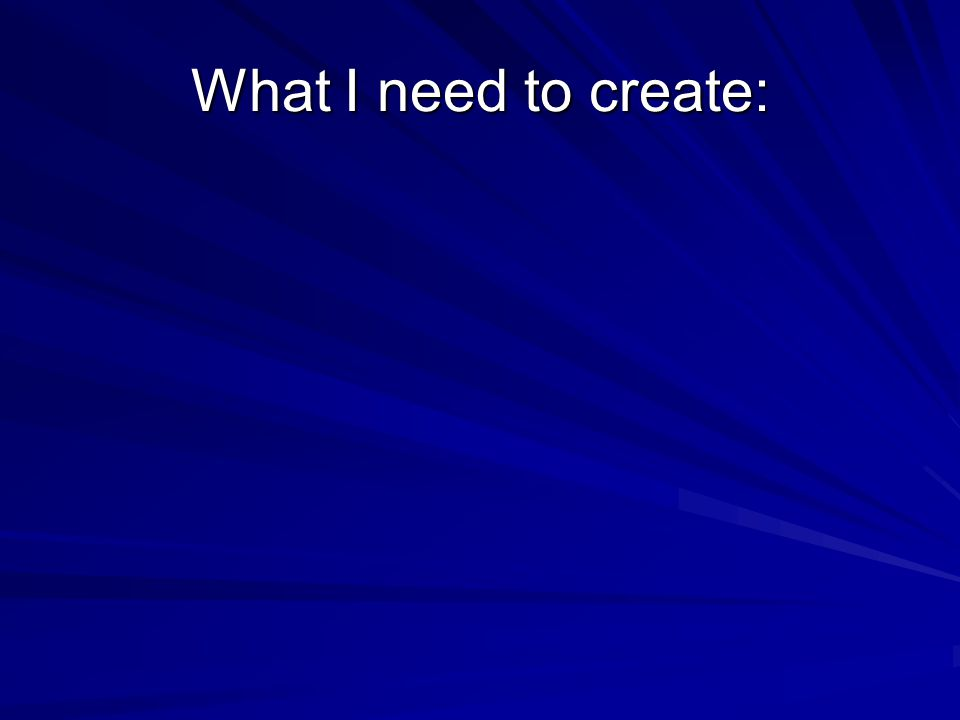 What I need to create: