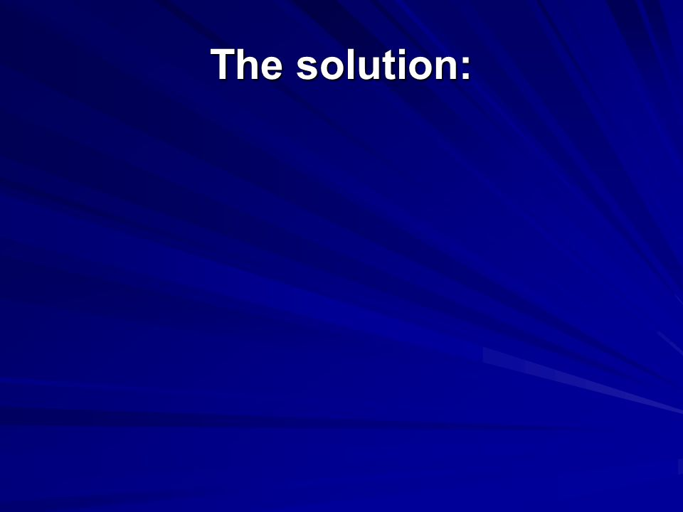 The solution: