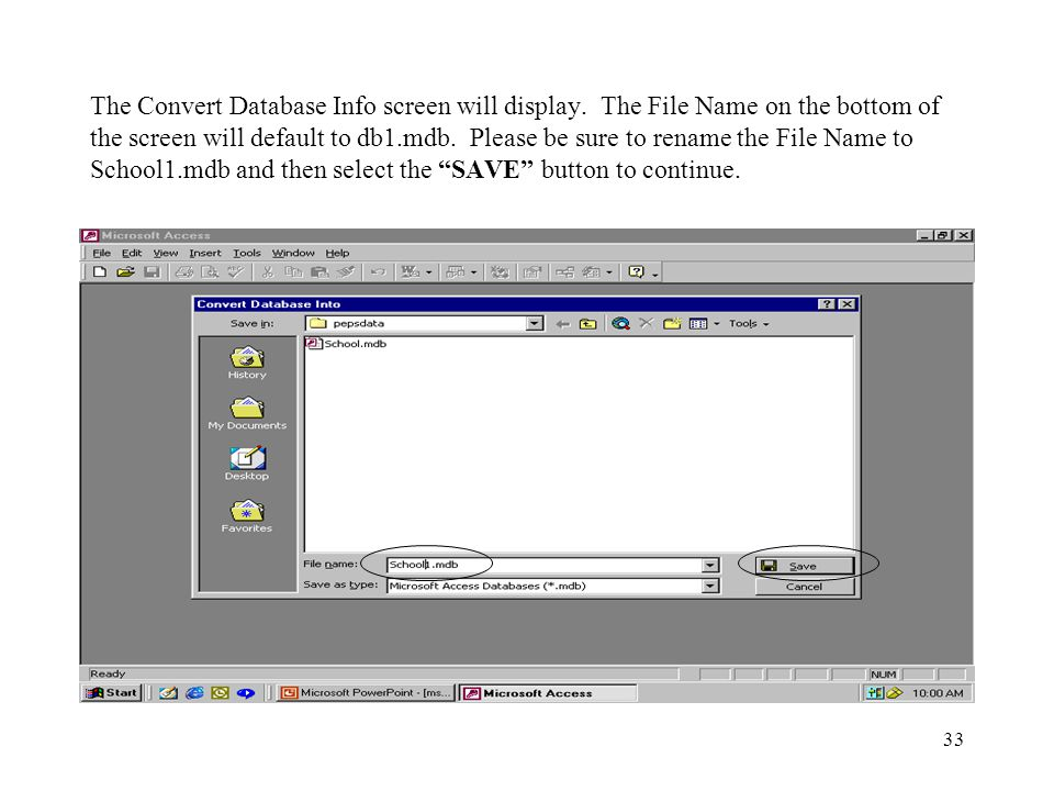 33 The Convert Database Info screen will display. The File Name on the bottom of the screen will default to db1.mdb. Please be sure to rename the File