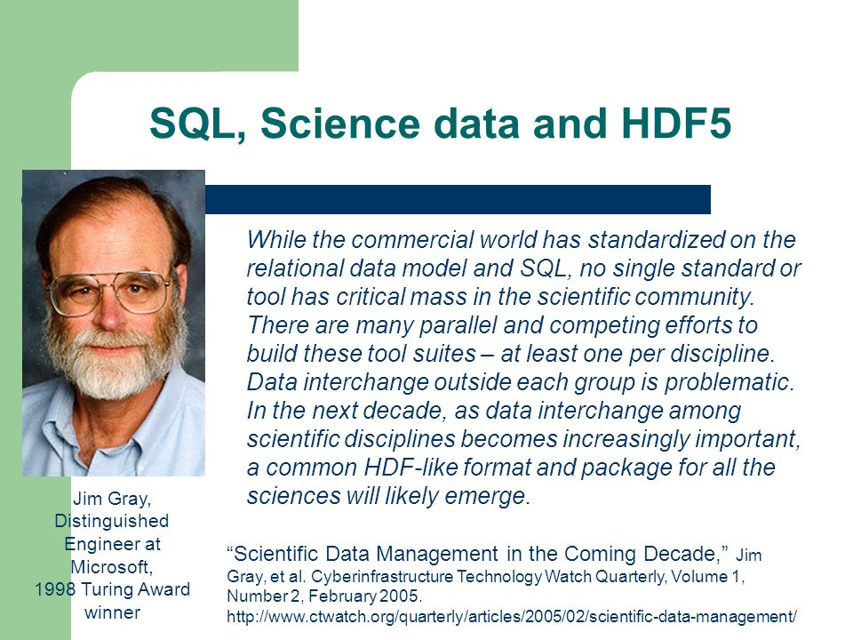 SQL, Science data and HDF5 While the commercial world has standardized on the relational data model and SQL, no single standard or tool has critical m