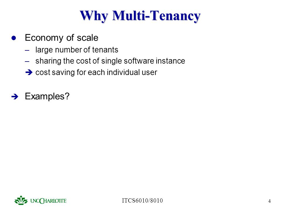 ITCS6010/8010 35 Summary Multi-tenancy database critical to scale SaaS solution Varied schema layout schemes –different degrees of consolidation & extensibility –optimal layout depends on particular data set, work load, etc.