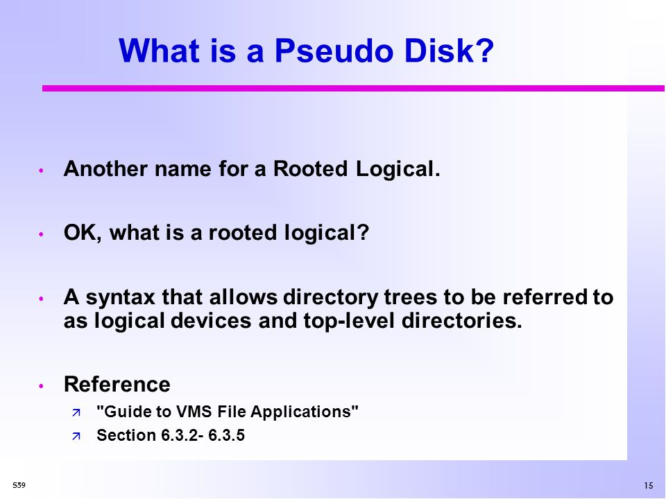 15 S59 What is a Pseudo Disk. Another name for a Rooted Logical.