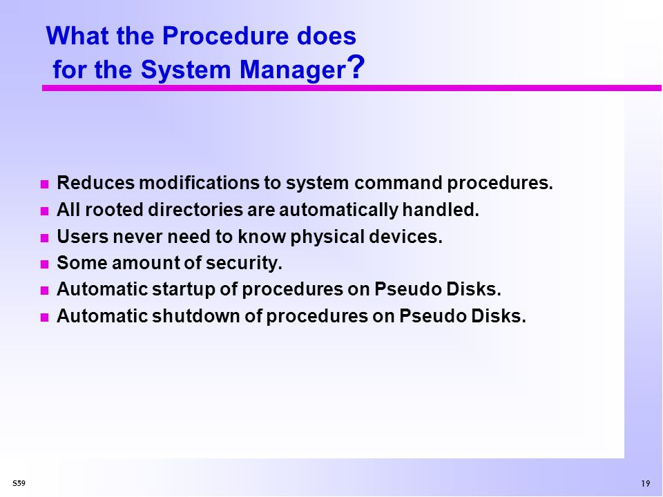 20 S59 Calling the Command Procedure n Procedure is called once for each disk on the system.