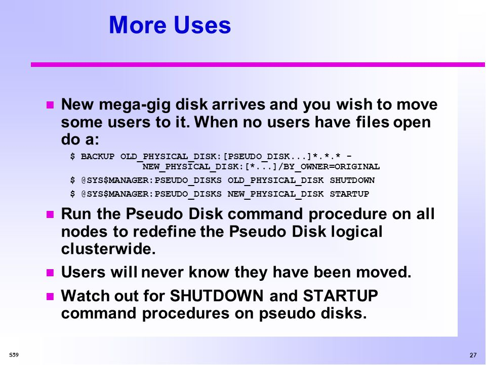 28 S59 Pseudo Disk in UAF Pseudo Disk device names should be used in the user authorization file so the user default device is the Pseudo Disk.