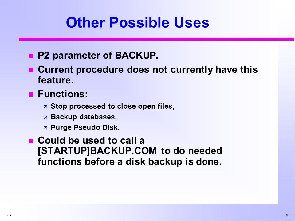 30 S59 Other Possible Uses n P2 parameter of BACKUP.