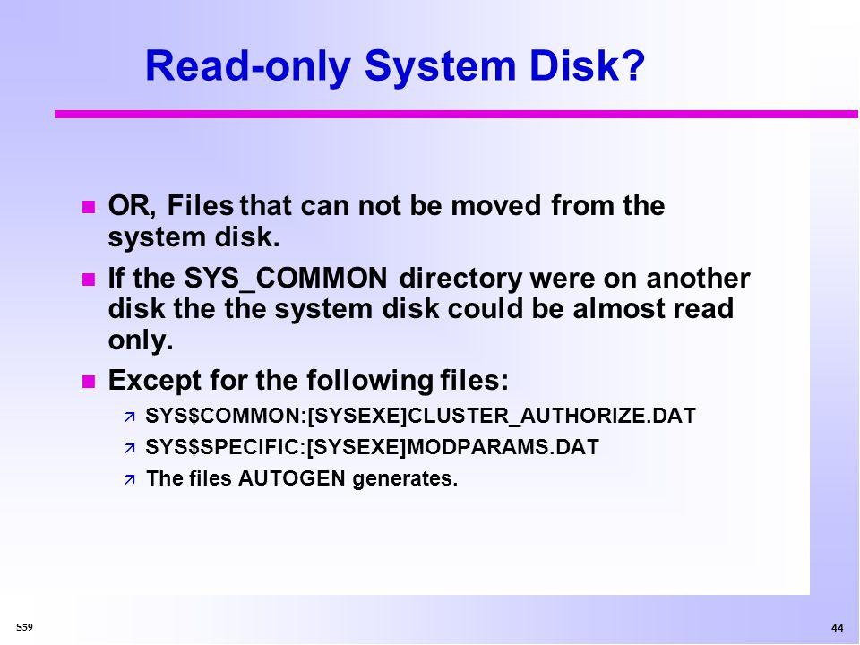 44 S59 Read-only System Disk. n OR, Files that can not be moved from the system disk.