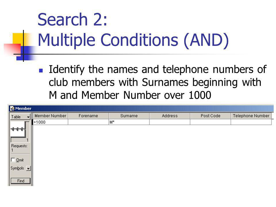 Search 2: Multiple Conditions (AND) Identify the names and telephone numbers of club members with Surnames beginning with M and Member Number over 1000