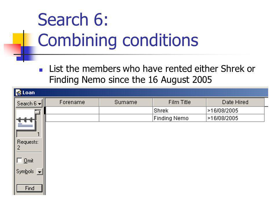 Search 6: Combining conditions List the members who have rented either Shrek or Finding Nemo since the 16 August 2005