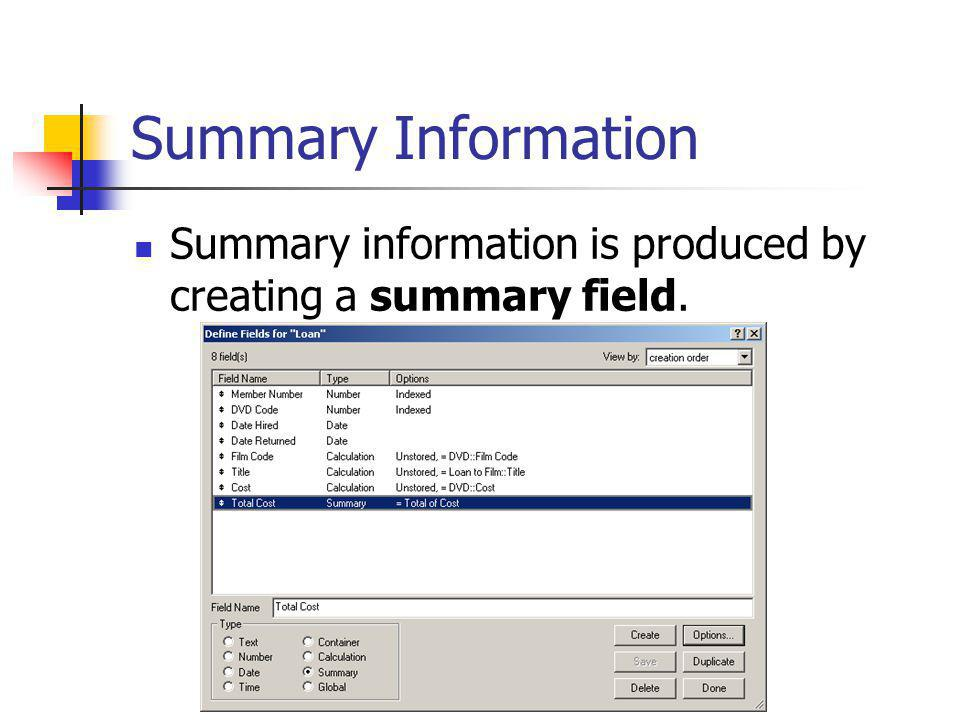Summary Information Summary information is produced by creating a summary field.