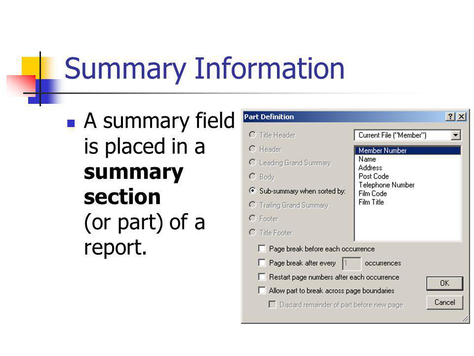 Summary Information A summary field is placed in a summary section (or part) of a report.