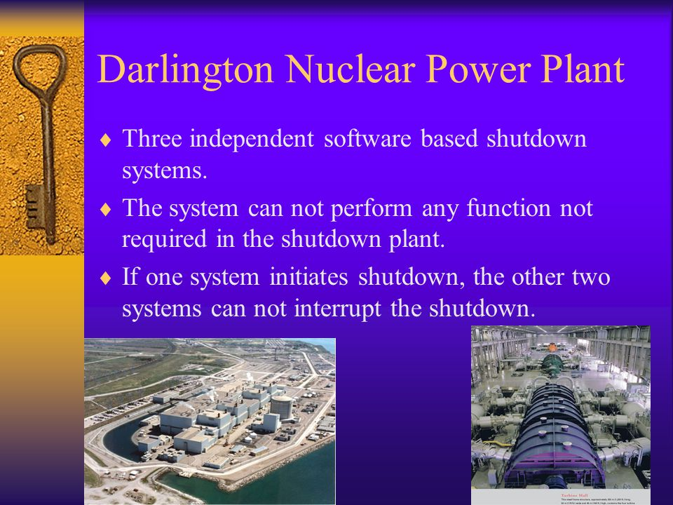 Darlington Nuclear Power Plant Three independent software based shutdown systems.