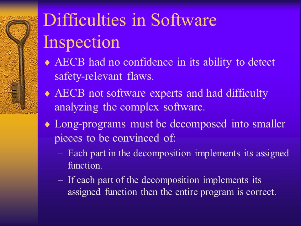 Difficulties in Software Inspection AECB had no confidence in its ability to detect safety-relevant flaws.