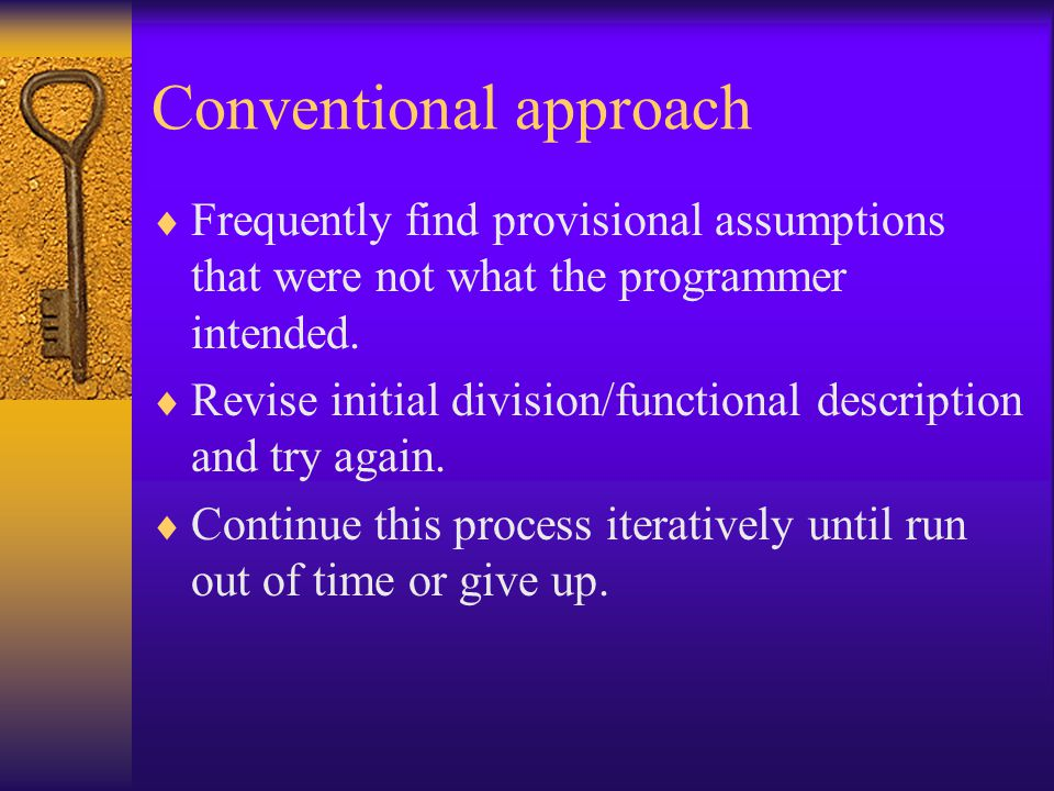 Conventional approach Frequently find provisional assumptions that were not what the programmer intended.