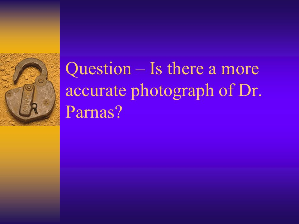Question – Is there a more accurate photograph of Dr. Parnas
