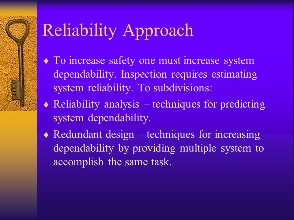 Reliability Approach To increase safety one must increase system dependability.