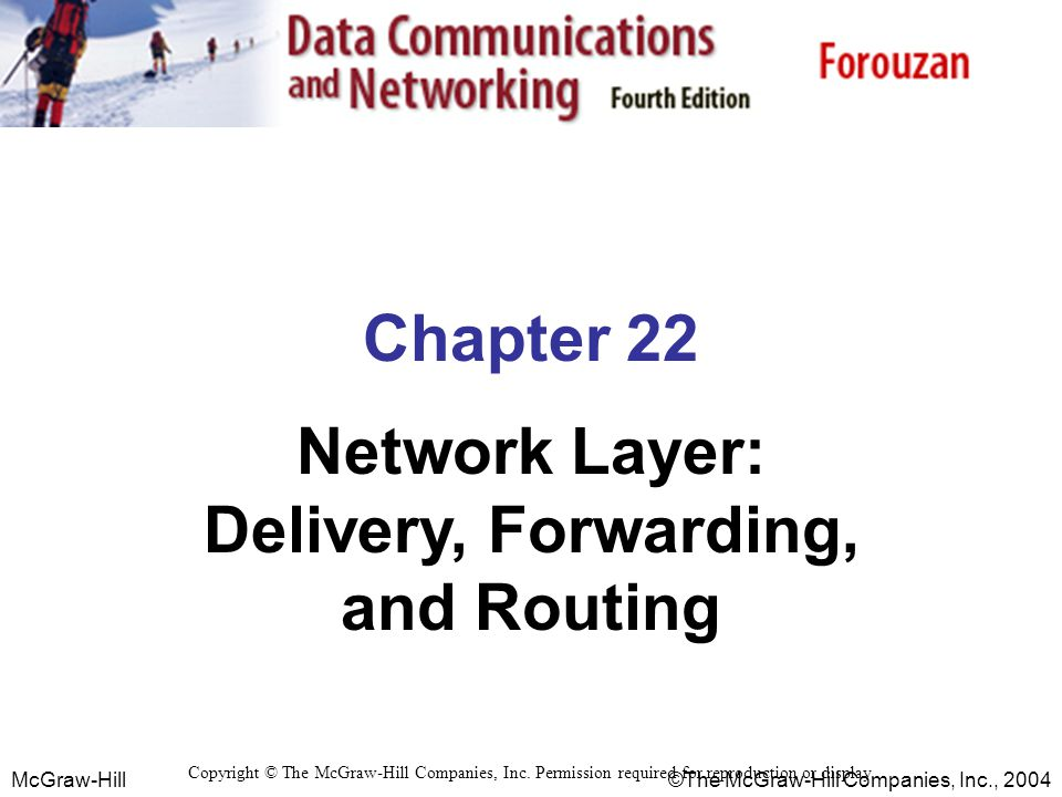 McGraw-Hill © The McGraw-Hill Companies, Inc., 2004 Chapter 22 Network Layer: Delivery, Forwarding, and Routing Copyright © The McGraw-Hill Companies,