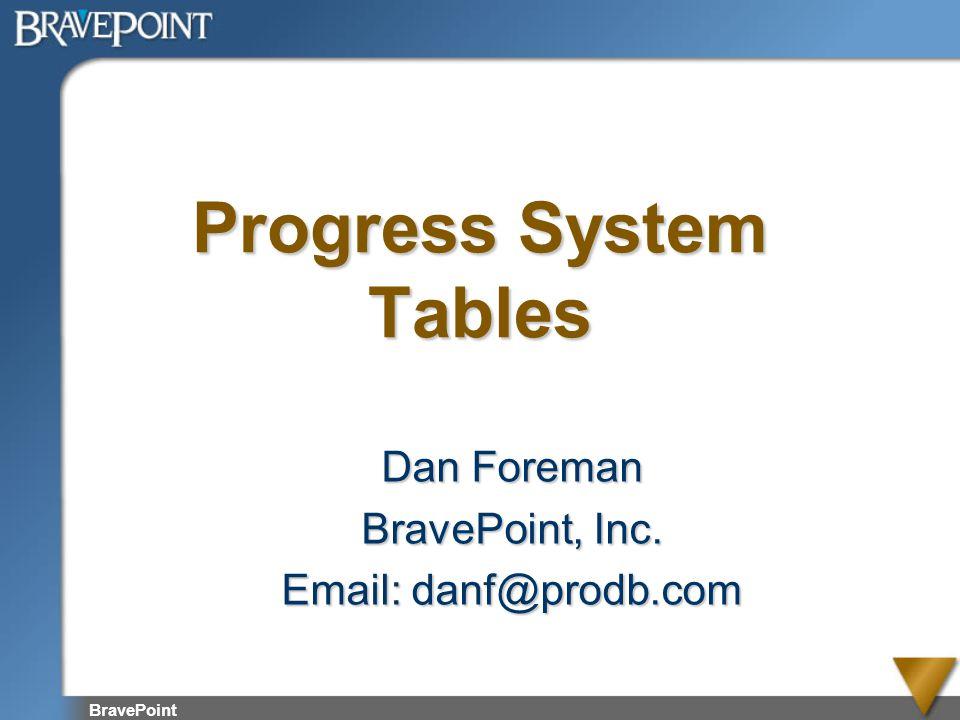 BravePoint Progress System Tables Dan Foreman BravePoint, Inc. Email: danf@prodb.com