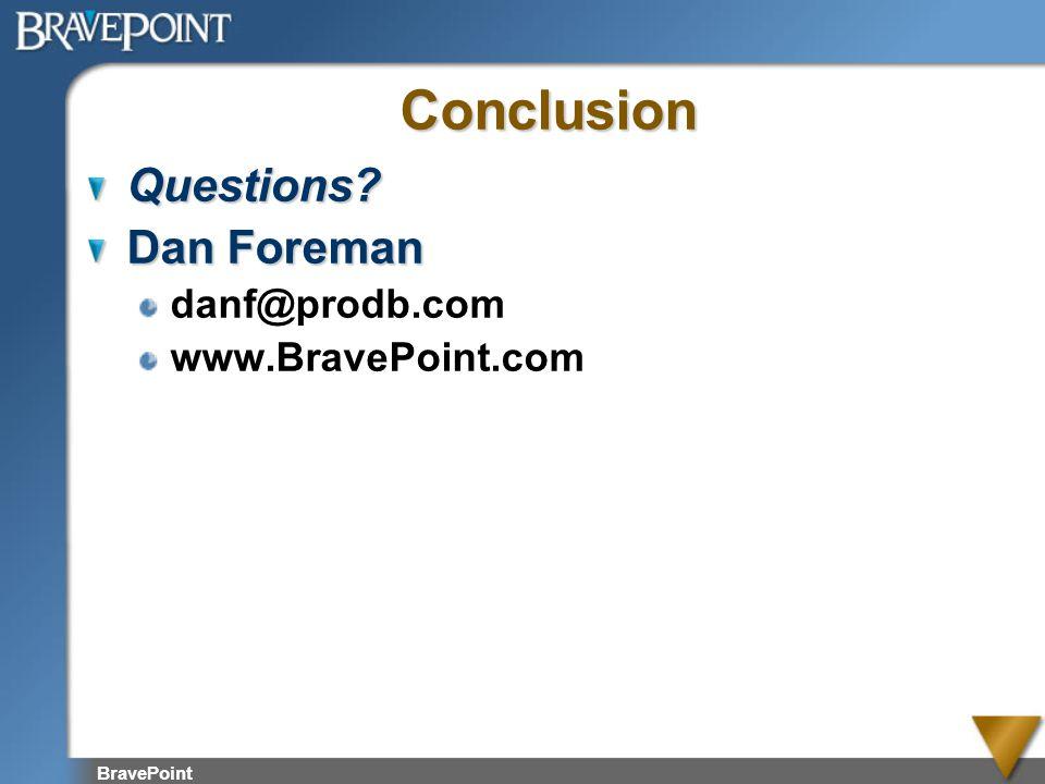 BravePoint Conclusion Questions? Dan Foreman danf@prodb.com www.BravePoint.com