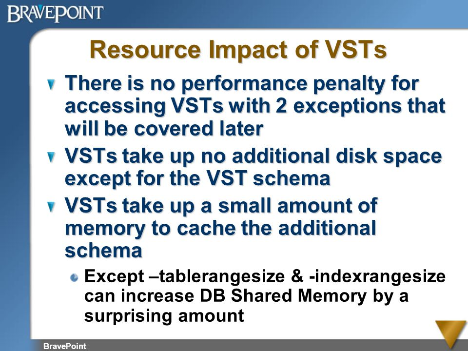 Resource Impact of VSTs There is no performance penalty for accessing VSTs with 2 exceptions that will be covered later VSTs take up no additional dis