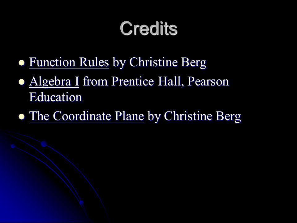 Credits Function Rules by Christine Berg Function Rules by Christine Berg Algebra I from Prentice Hall, Pearson Education Algebra I from Prentice Hall
