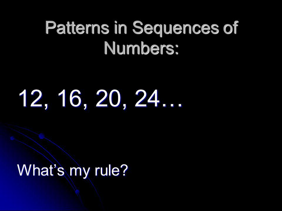 Patterns in Sequences of Numbers: 12, 16, 20, 24… Whats my rule?