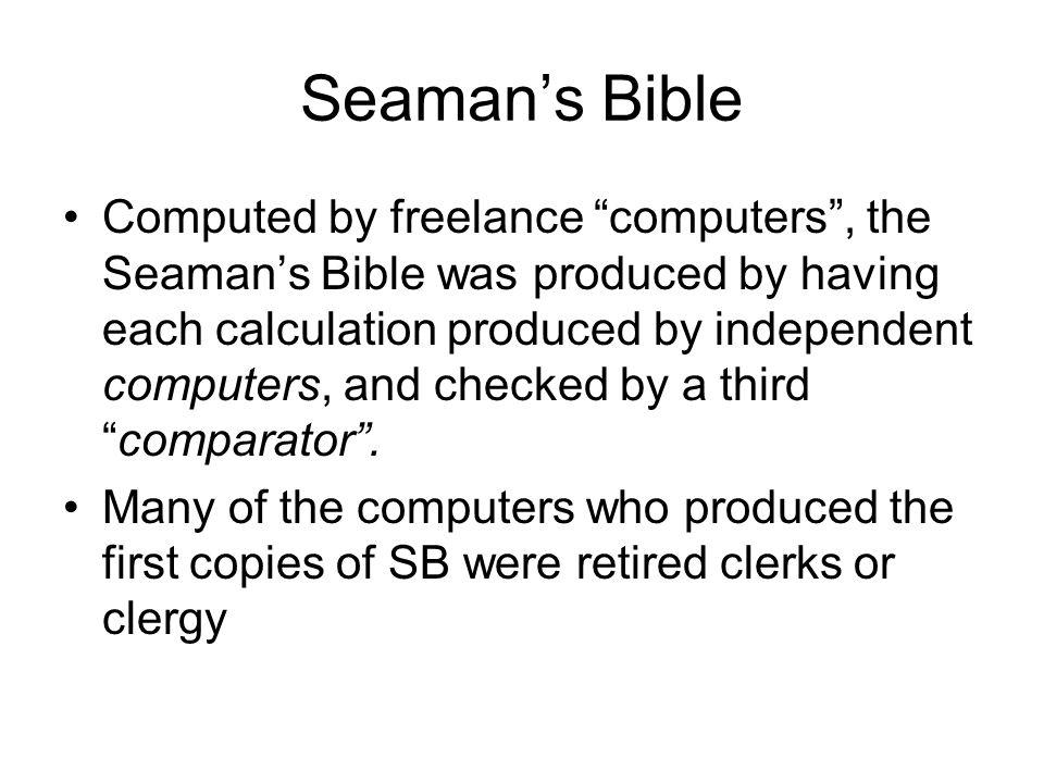 Seamans Bible Computed by freelance computers, the Seamans Bible was produced by having each calculation produced by independent computers, and checked by a thirdcomparator.