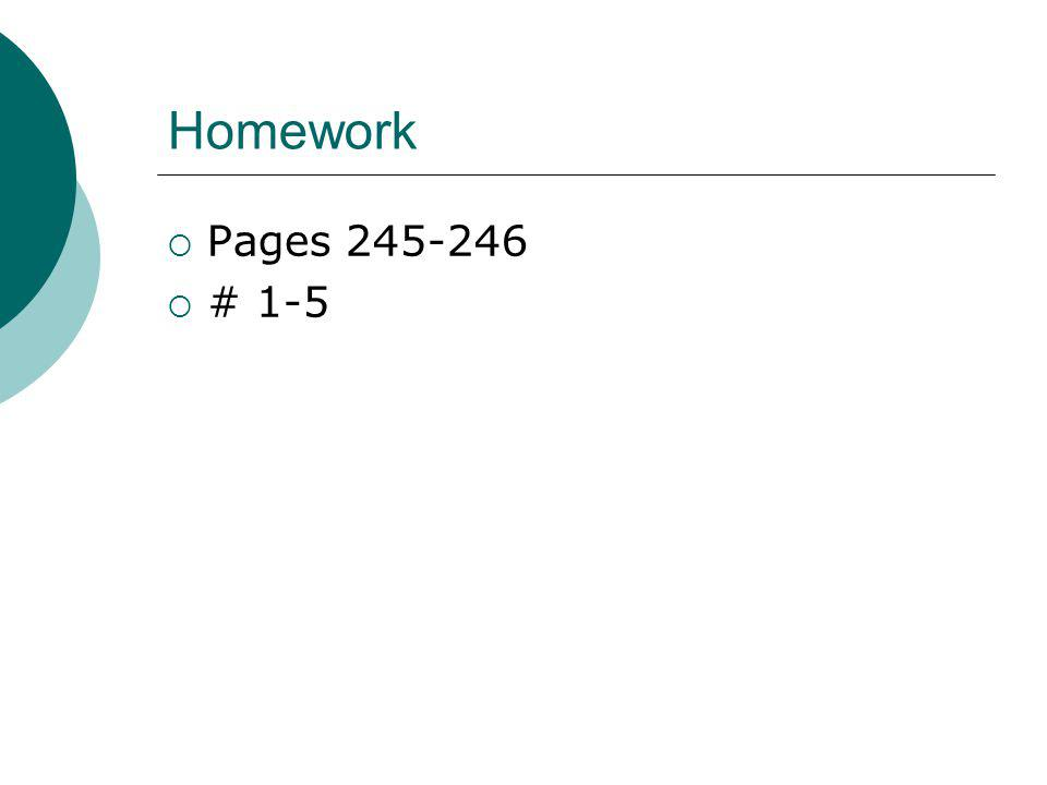 Homework Pages 245-246 # 1-5
