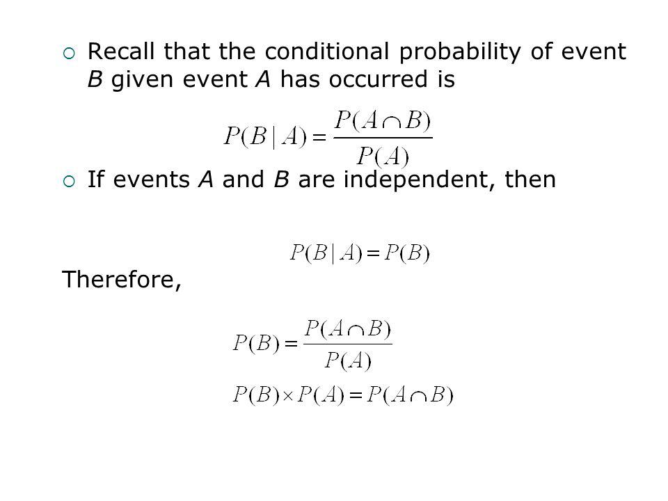 Recall that the conditional probability of event B given event A has occurred is If events A and B are independent, then Therefore,